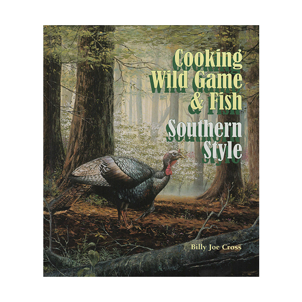 Cooking Wild Game and Fish Southern Style - Billy Jo Cross